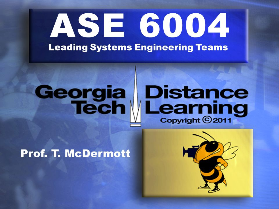 ASE 6004 Leading Systems Engineering Teams Prof. T. McDermott