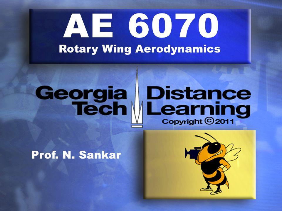 AE 6070 Rotary Wing Aerodynamics Prof. N. Sankar