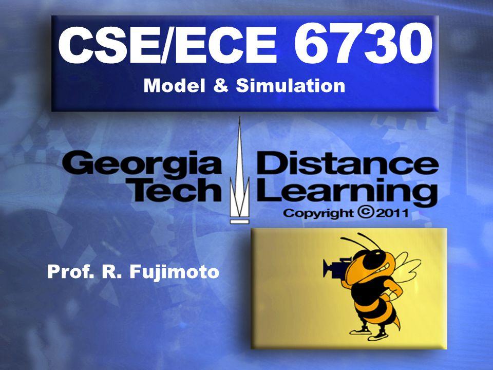 CSE/ECE 6730 Model & Simulation Prof. R. Fujimoto