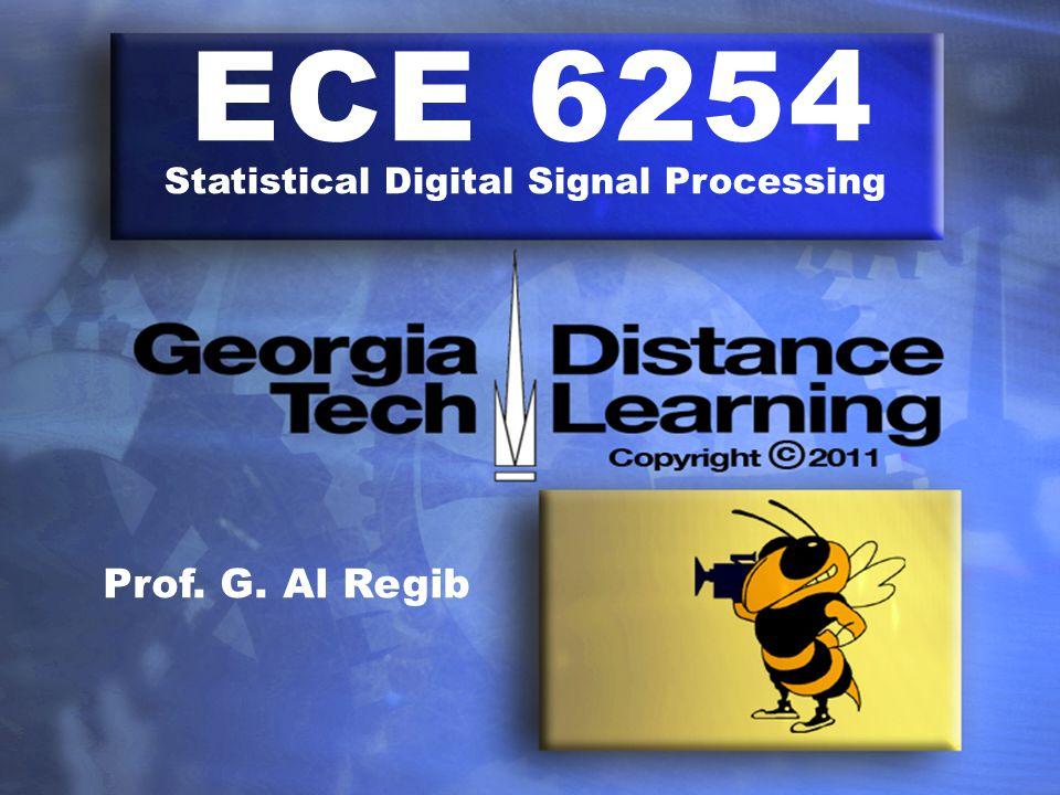 ECE 6254 Statistical Digital Signal Processing Prof. G. Al Regib