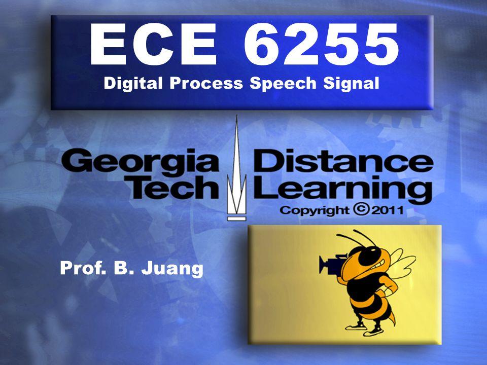 ECE 6255 Digital Process Speech Signal Prof. B. Juang