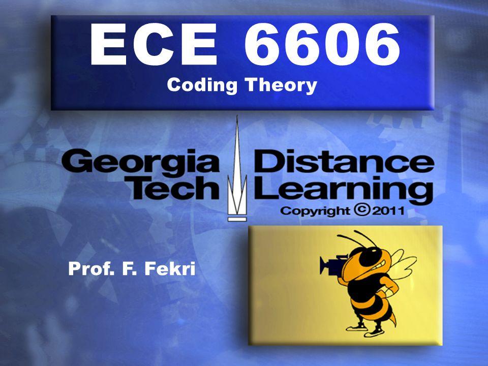 ECE 6606 Coding Theory Prof. F. Fekri