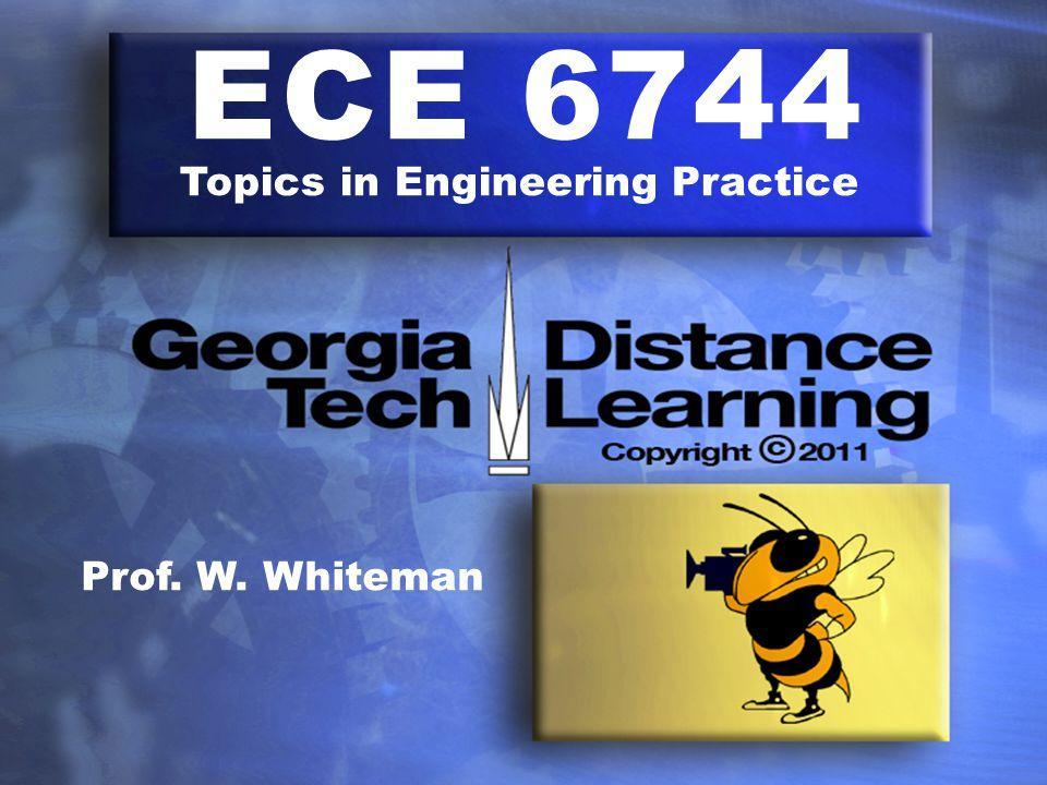 ECE 6744 Topics in Engineering Practice Prof. W. Whiteman