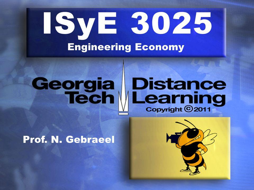 ISyE 3025 Engineering Economy Prof. N. Gebraeel