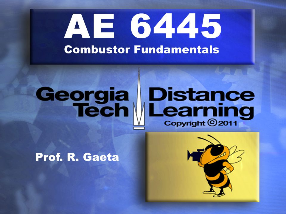AE 6445 Combustor Fundamentals Prof. R. Gaeta