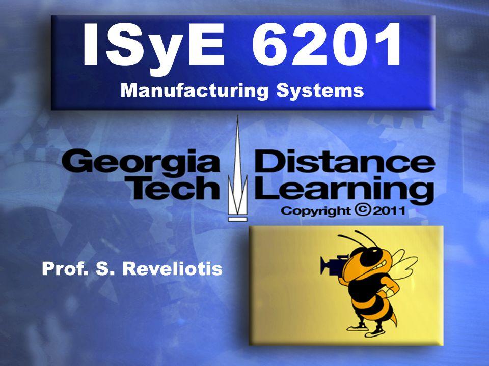 ISyE 6201 Manufacturing Systems Prof. S. Reveliotis