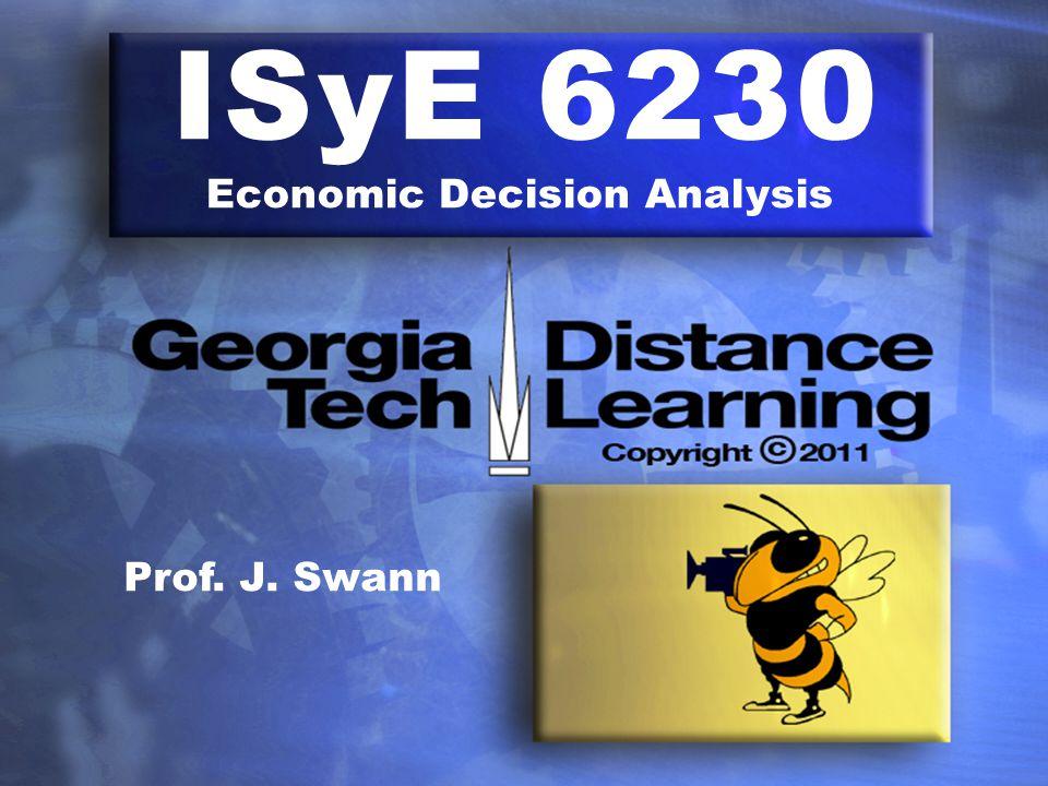 ISyE 6230 Economic Decision Analysis Prof. J. Swann