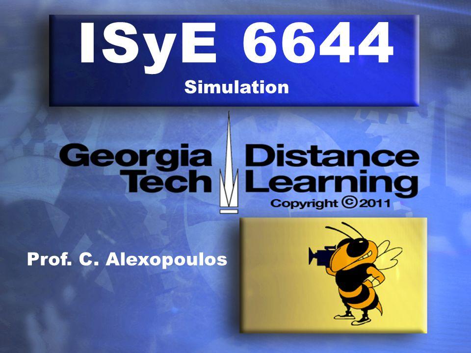 ISyE 6644 Simulation Prof. C. Alexopoulos