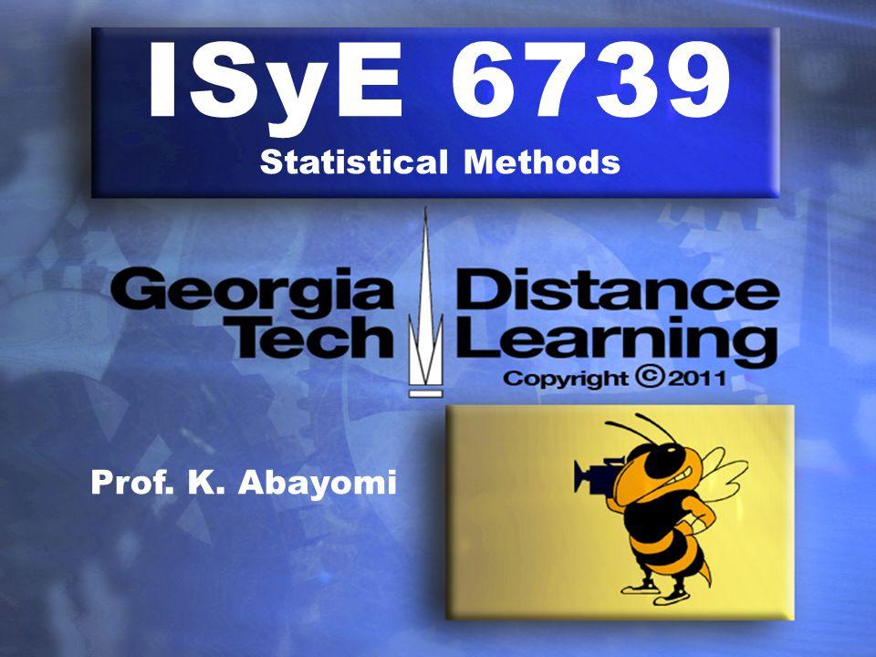 ISyE 6739 Statistical Methods Prof. K. Abayomi