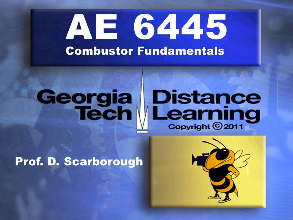 AE 6445 Combustor Fundamentals Prof. D. Scarborough