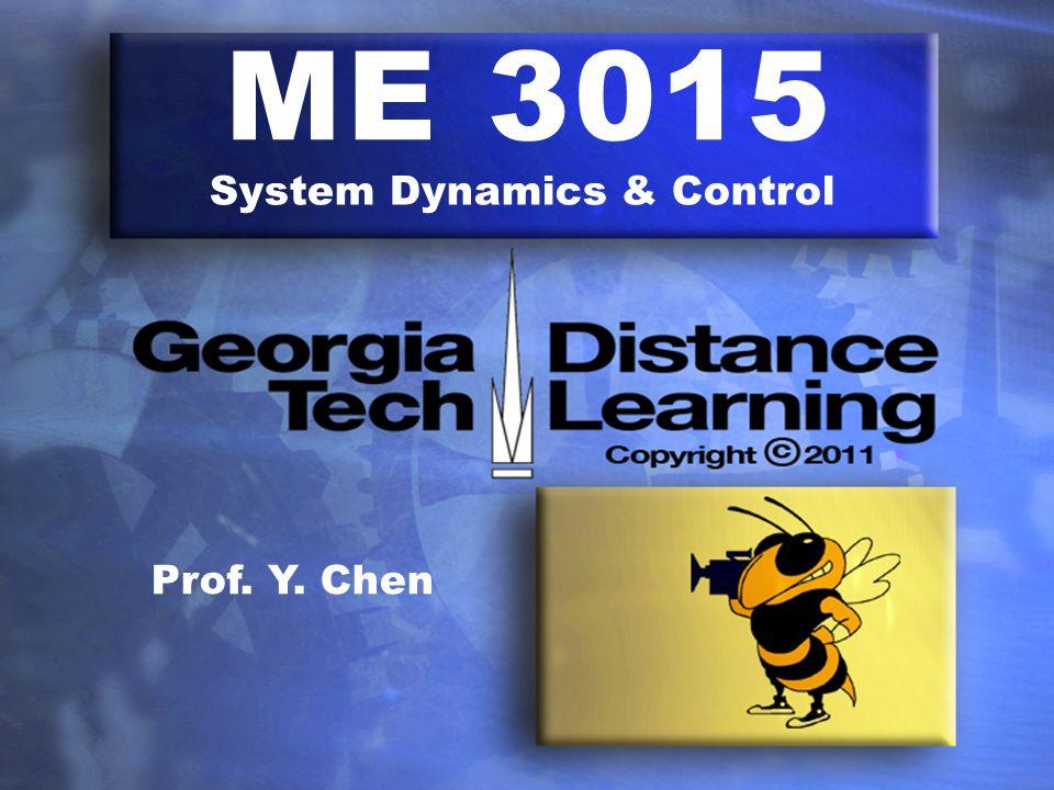 ME 3015 System Dynamics & Control Prof. Y. Chen