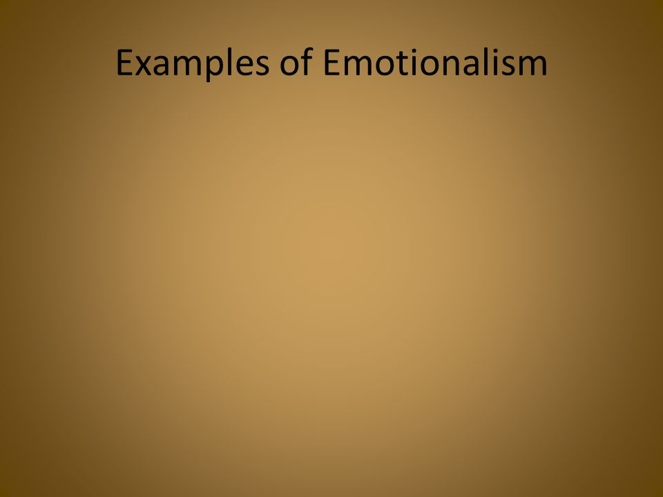 Examples of Emotionalism