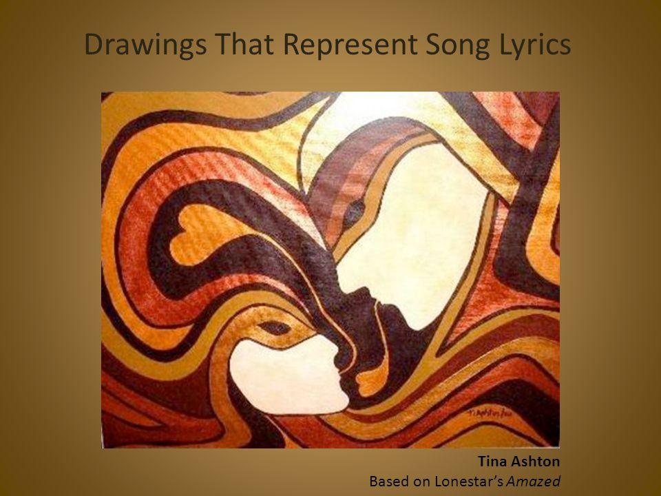 Drawings That Represent Song Lyrics Tina Ashton Based on Lonestar's Amazed