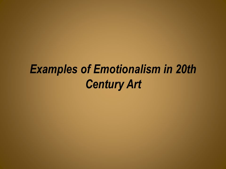 Examples of Emotionalism in 20th Century Art