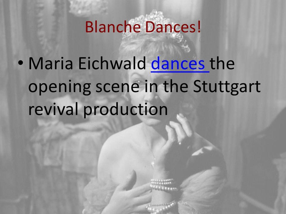 Blanche Dances! Maria Eichwald dances the opening scene in the Stuttgart revival productiondances