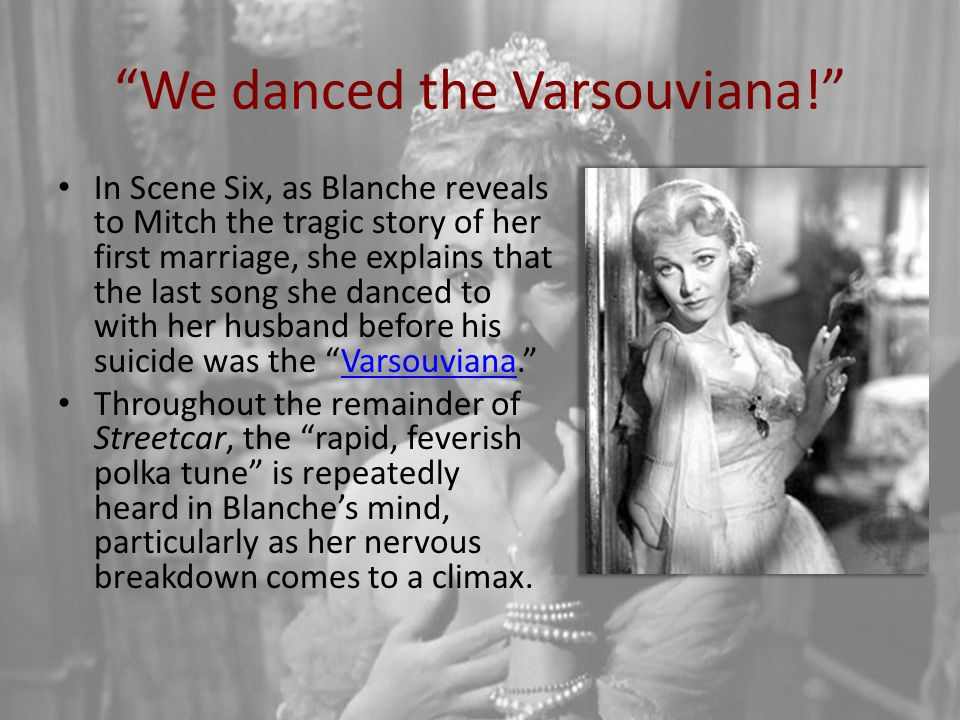 """""""We danced the Varsouviana!"""" In Scene Six, as Blanche reveals to Mitch the tragic story of her first marriage, she explains that the last song she dan"""