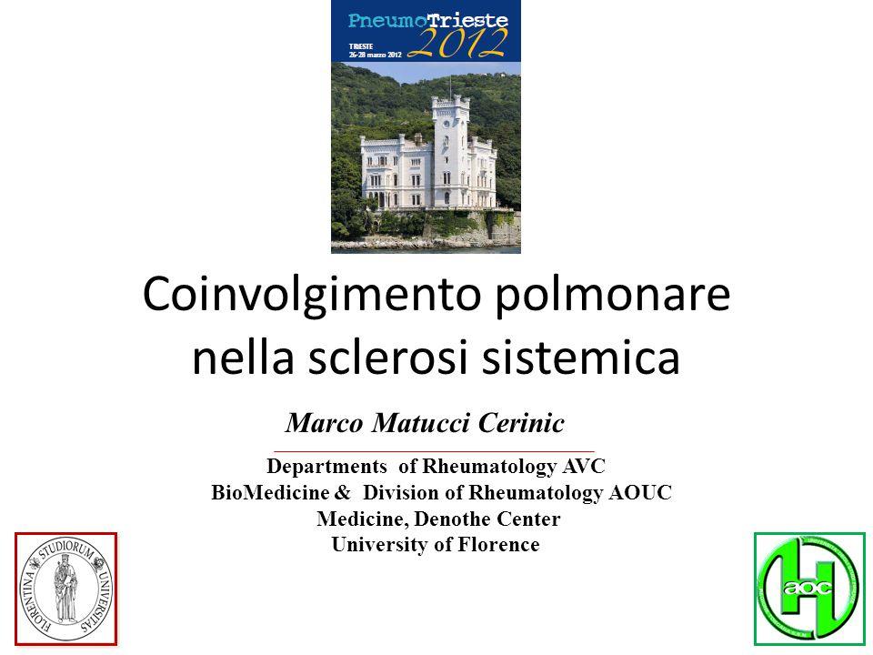 Coinvolgimento polmonare nella sclerosi sistemica Marco Matucci Cerinic Departments of Rheumatology AVC BioMedicine & Division of Rheumatology AOUC Medicine, Denothe Center University of Florence