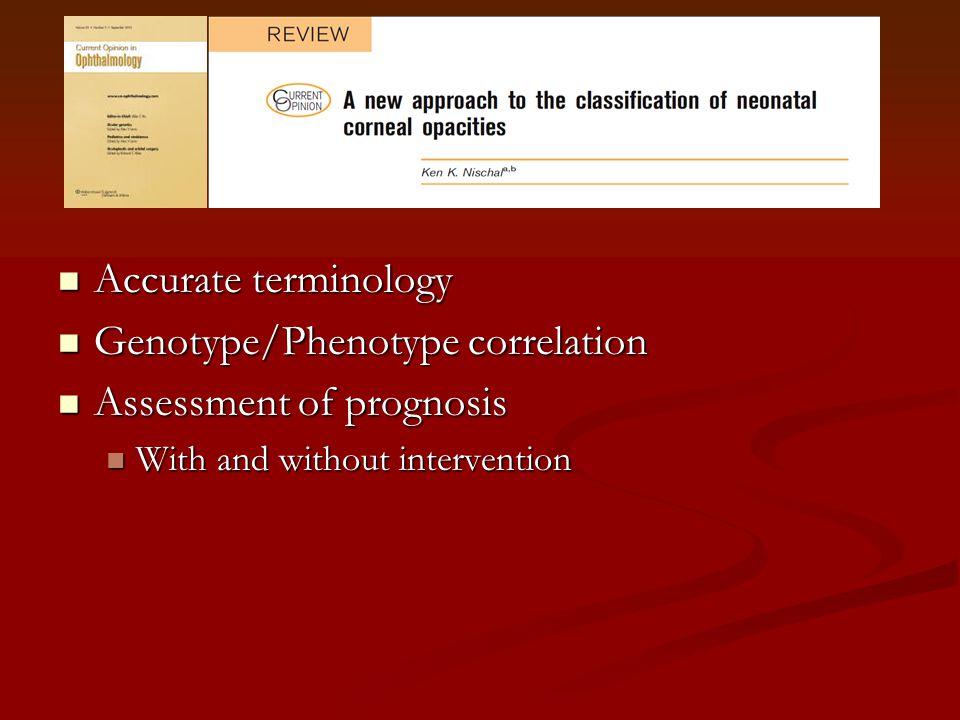 Accurate terminology Accurate terminology Genotype/Phenotype correlation Genotype/Phenotype correlation Assessment of prognosis Assessment of prognosis With and without intervention With and without intervention