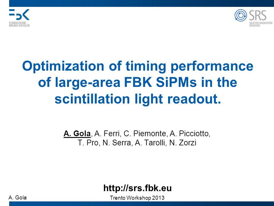 Trento Workshop 2013 A. Gola A. Gola, A. Ferri, C. Piemonte, A. Picciotto, T. Pro, N. Serra, A. Tarolli, N. Zorzi Optimization of timing performance o