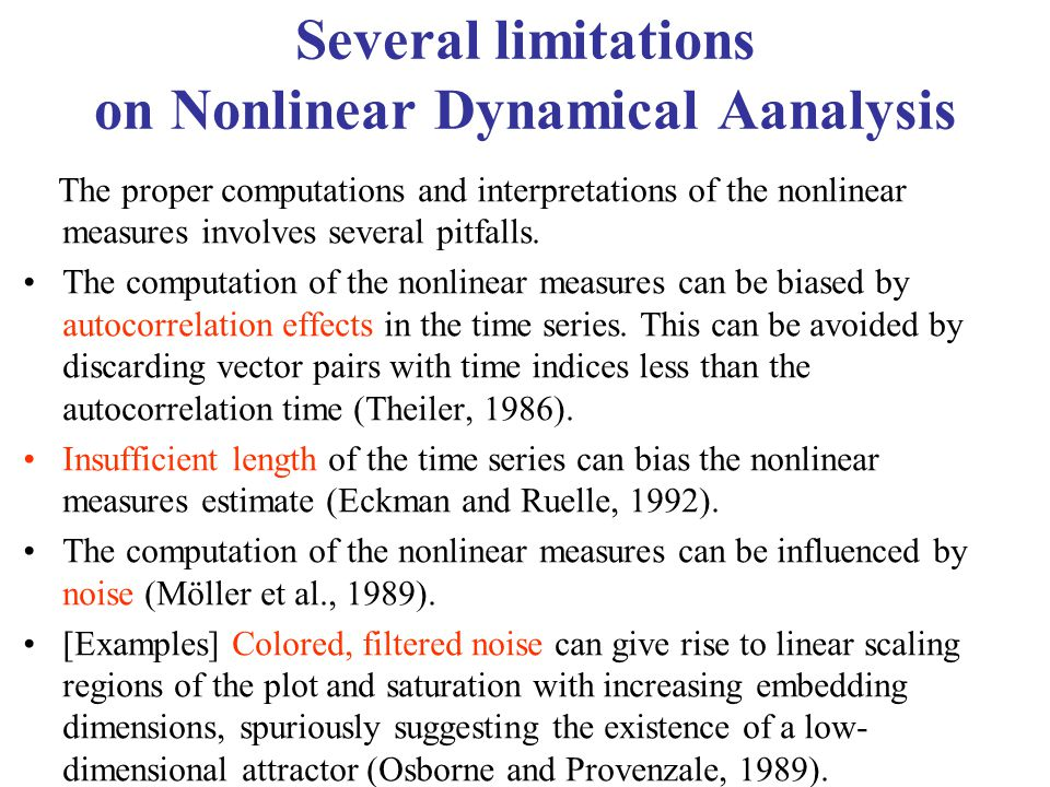 Several limitations on Nonlinear Dynamical Aanalysis The proper computations and interpretations of the nonlinear measures involves several pitfalls.