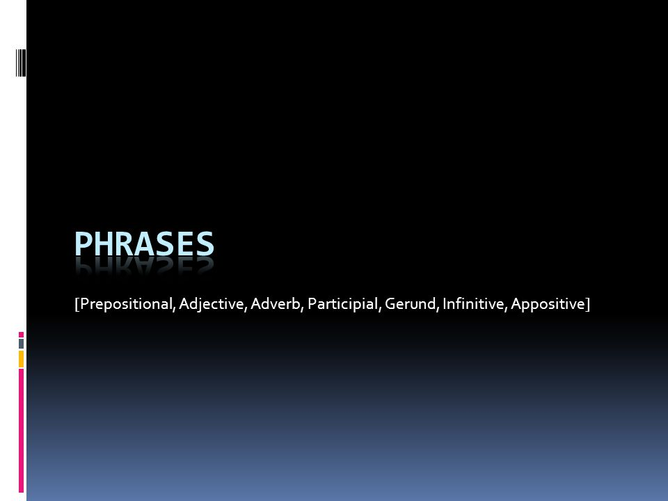 Appositive Phrase  An appositive phrase consists of an appositive and its modifiers.
