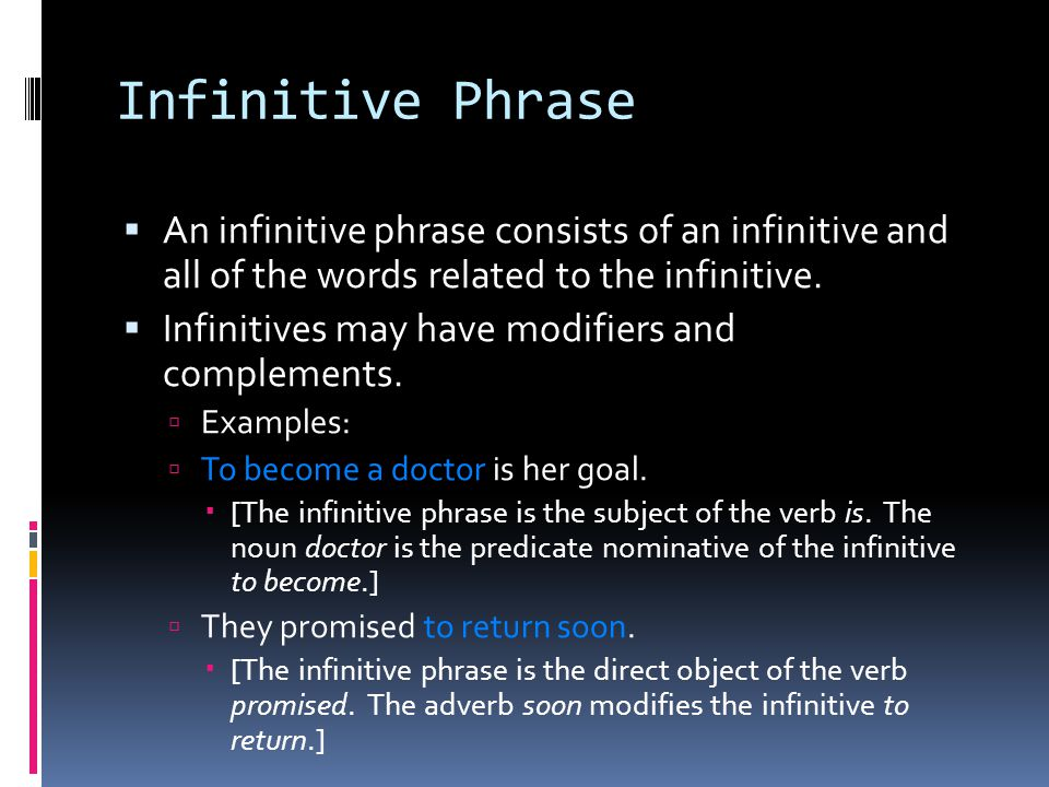 Infinitive Phrase  An infinitive phrase consists of an infinitive and all of the words related to the infinitive.  Infinitives may have modifiers an