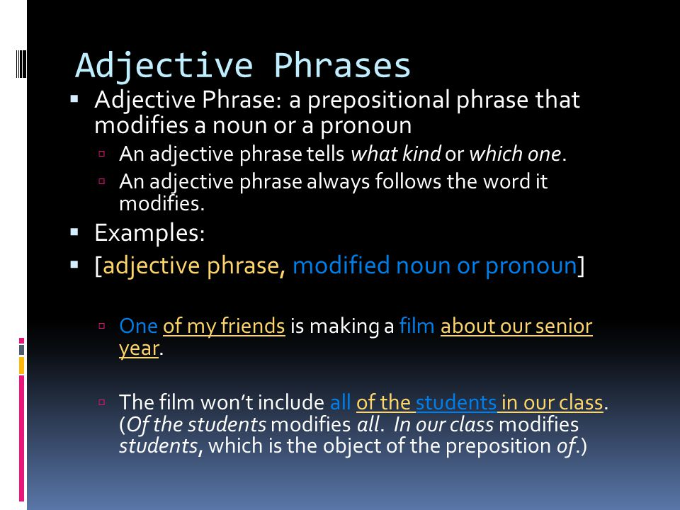 Adjective Phrases  Examples, continued…  Instead, it will relate the adventures of five students at school and in their neighborhood.
