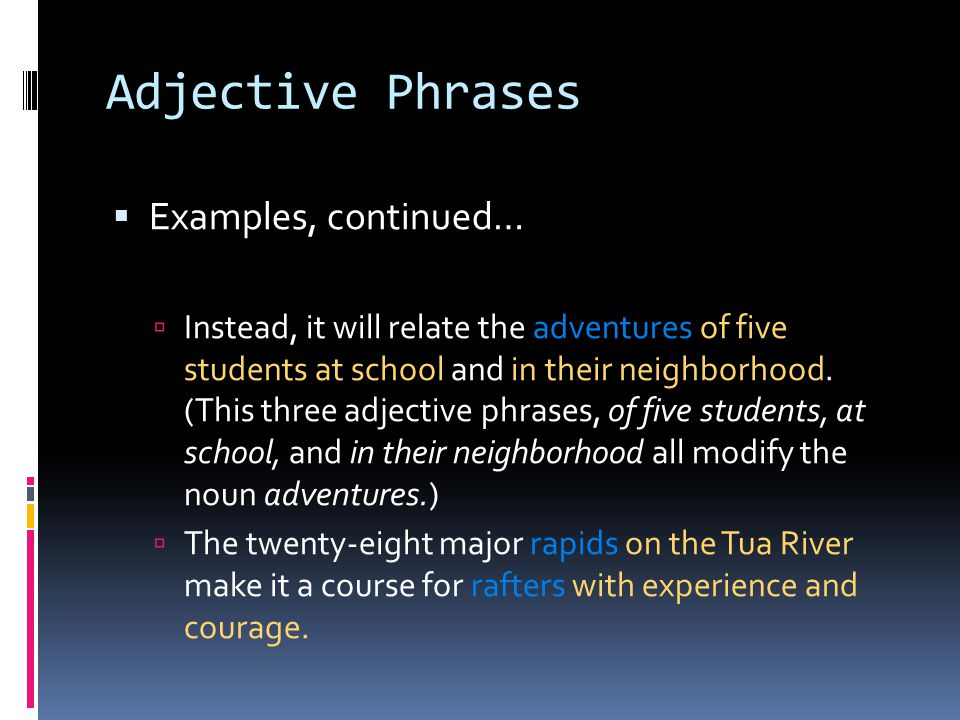 Adverb Phrases  Adverb Phrase: a prepositional phrase that modifies a verb, an adjective, or an adverb.