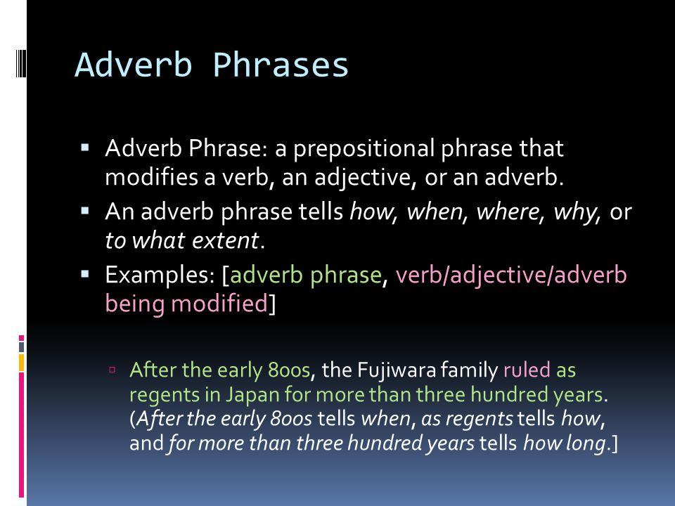 Adverb Phrases  Examples, continued…  Then the Minamoto, another family active in court intrigues, gained power.