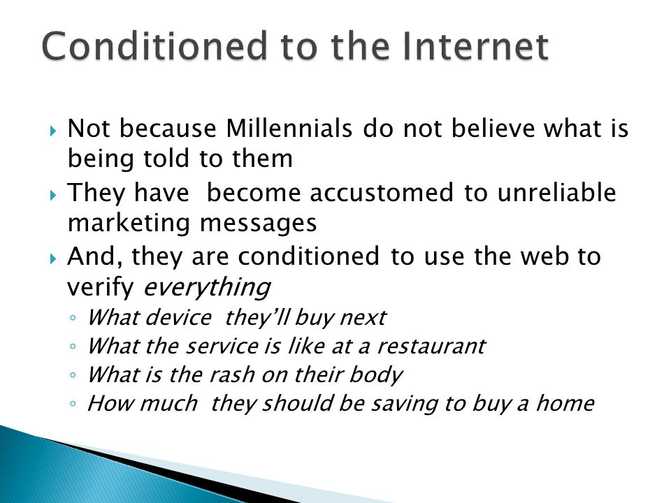  Not because Millennials do not believe what is being told to them  They have become accustomed to unreliable marketing messages  And, they are con