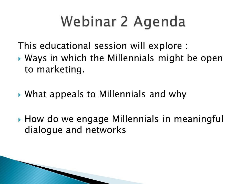 This educational session will explore :  Ways in which the Millennials might be open to marketing.  What appeals to Millennials and why  How do we