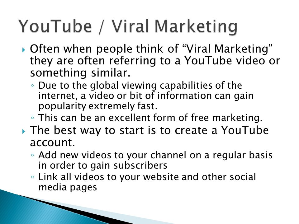 " Often when people think of ""Viral Marketing"" they are often referring to a YouTube video or something similar. ◦ Due to the global viewing capabilit"