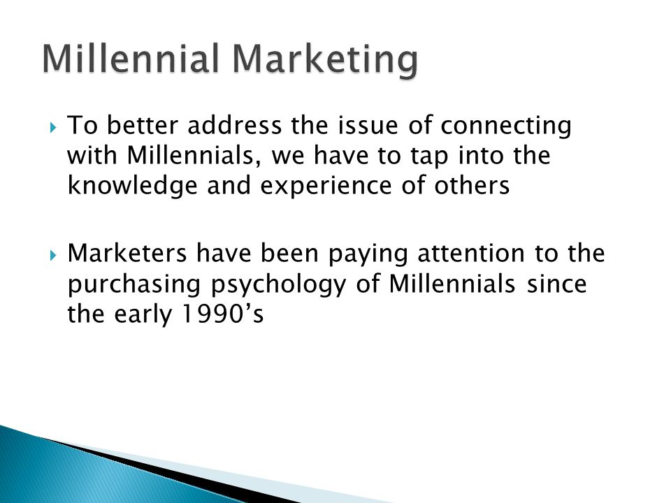  To better address the issue of connecting with Millennials, we have to tap into the knowledge and experience of others  Marketers have been paying
