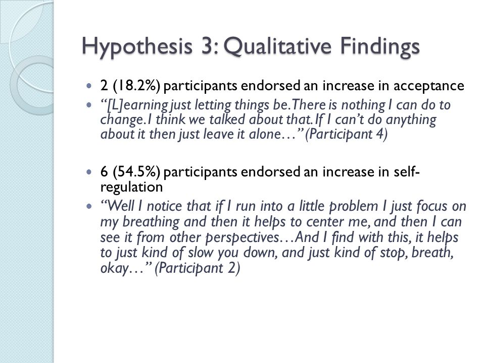 """Hypothesis 3: Qualitative Findings 2 (18.2%) participants endorsed an increase in acceptance """"[L]earning just letting things be. There is nothing I ca"""