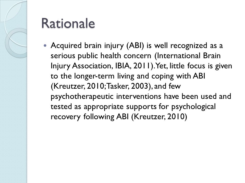 Rationale Acquired brain injury (ABI) is well recognized as a serious public health concern (International Brain Injury Association, IBIA, 2011).