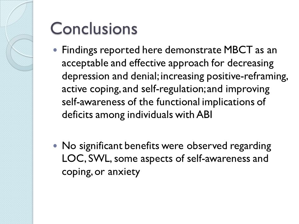 Conclusions Findings reported here demonstrate MBCT as an acceptable and effective approach for decreasing depression and denial; increasing positive-