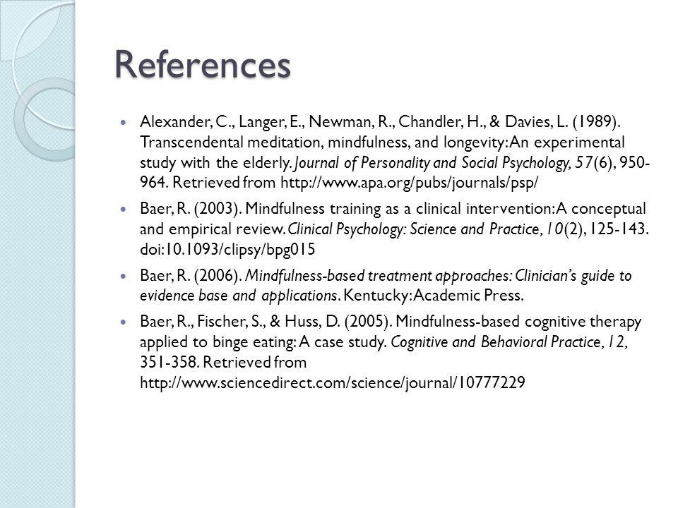 References Alexander, C., Langer, E., Newman, R., Chandler, H., & Davies, L. (1989). Transcendental meditation, mindfulness, and longevity: An experim