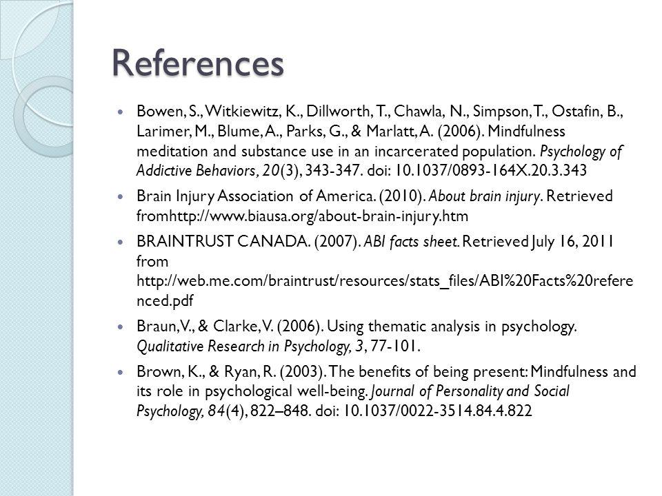 References Bowen, S., Witkiewitz, K., Dillworth, T., Chawla, N., Simpson, T., Ostafin, B., Larimer, M., Blume, A., Parks, G., & Marlatt, A. (2006). Mi