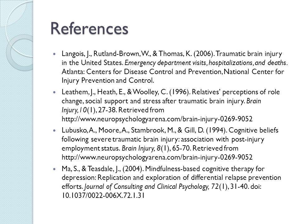 References Langois, J., Rutland-Brown, W., & Thomas, K. (2006). Traumatic brain injury in the United States. Emergency department visits, hospitalizat