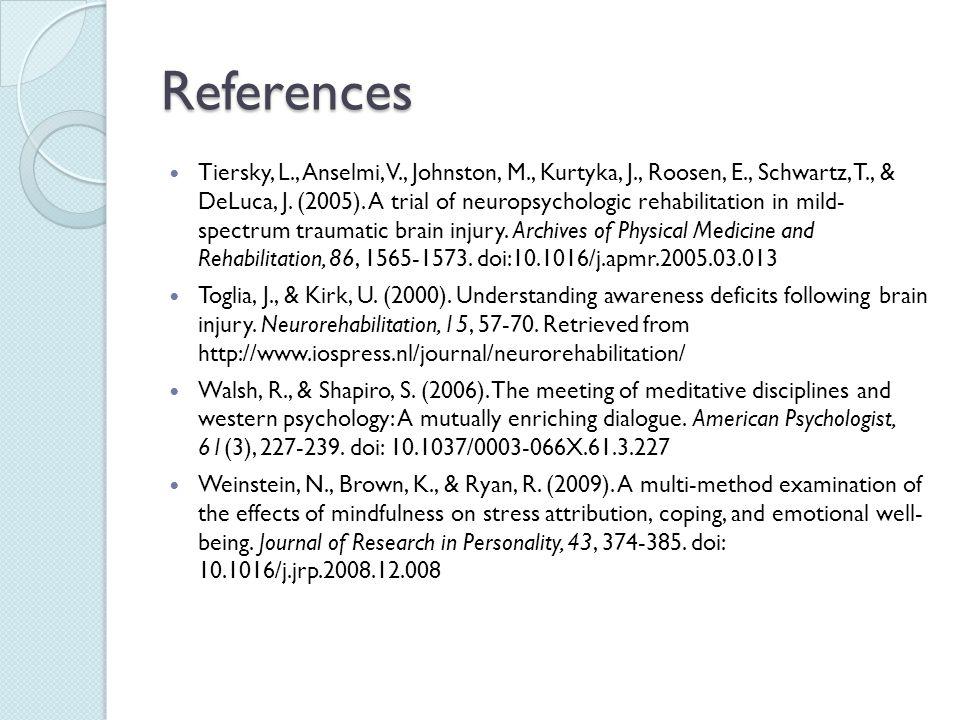 References Tiersky, L., Anselmi, V., Johnston, M., Kurtyka, J., Roosen, E., Schwartz, T., & DeLuca, J. (2005). A trial of neuropsychologic rehabilitat