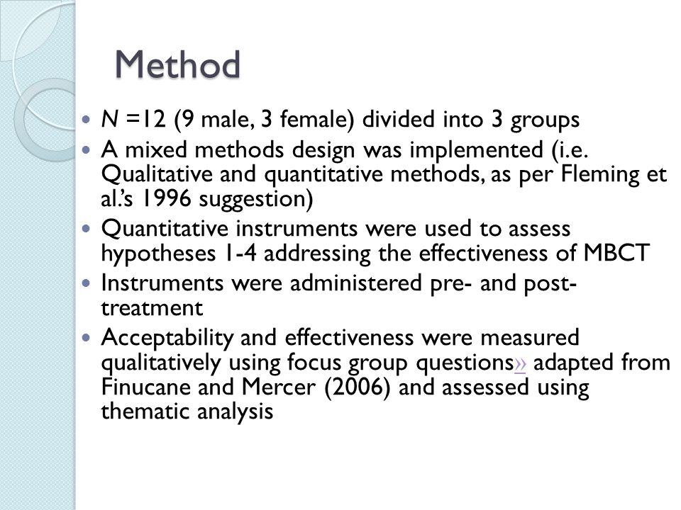 Method N =12 (9 male, 3 female) divided into 3 groups A mixed methods design was implemented (i.e. Qualitative and quantitative methods, as per Flemin