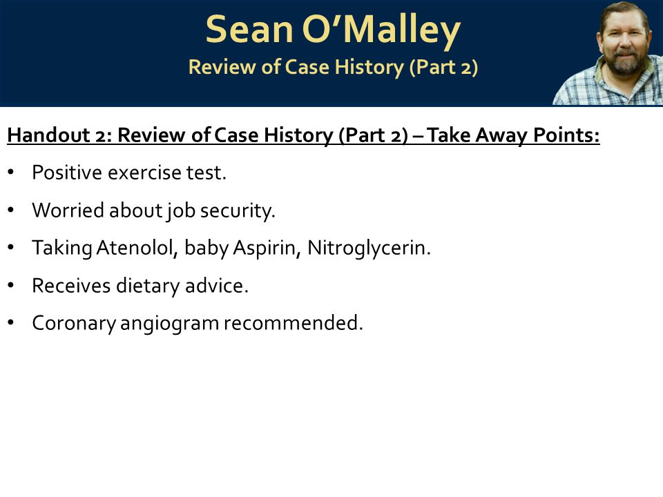 Sean O'Malley Review of Case History (Part 2) Handout 2: Review of Case History (Part 2) – Take Away Points: Positive exercise test.