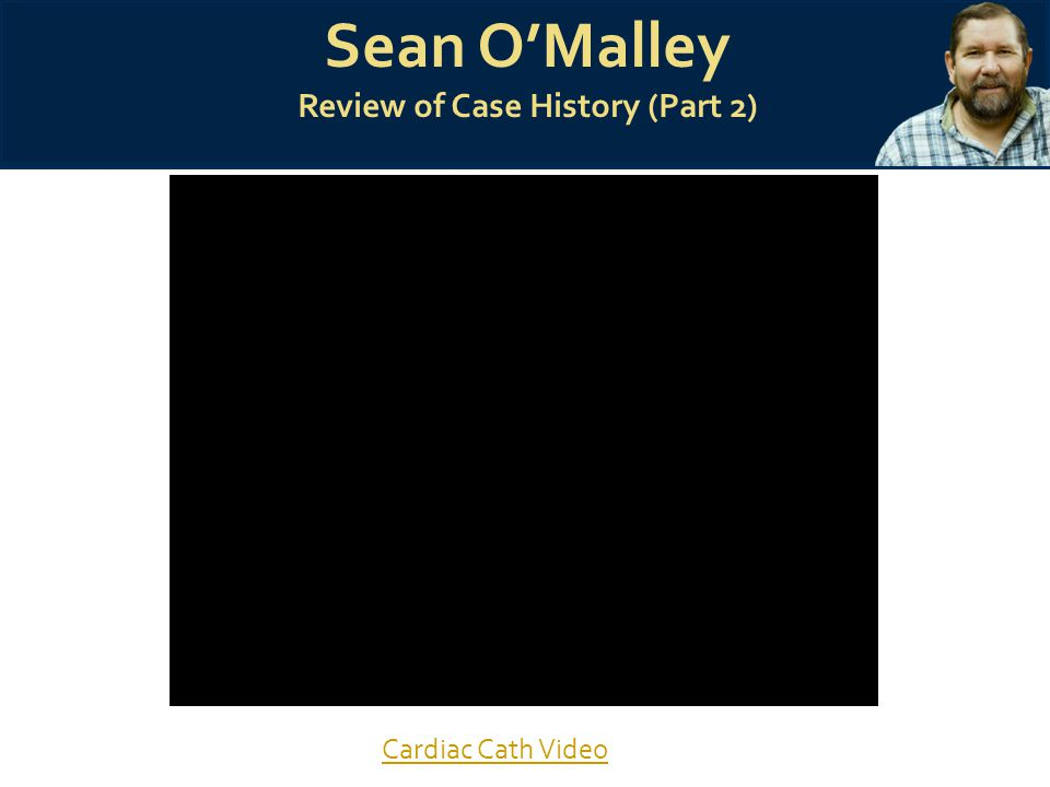 Sean O'Malley Review of Case History (Part 2) Cardiac Cath Video