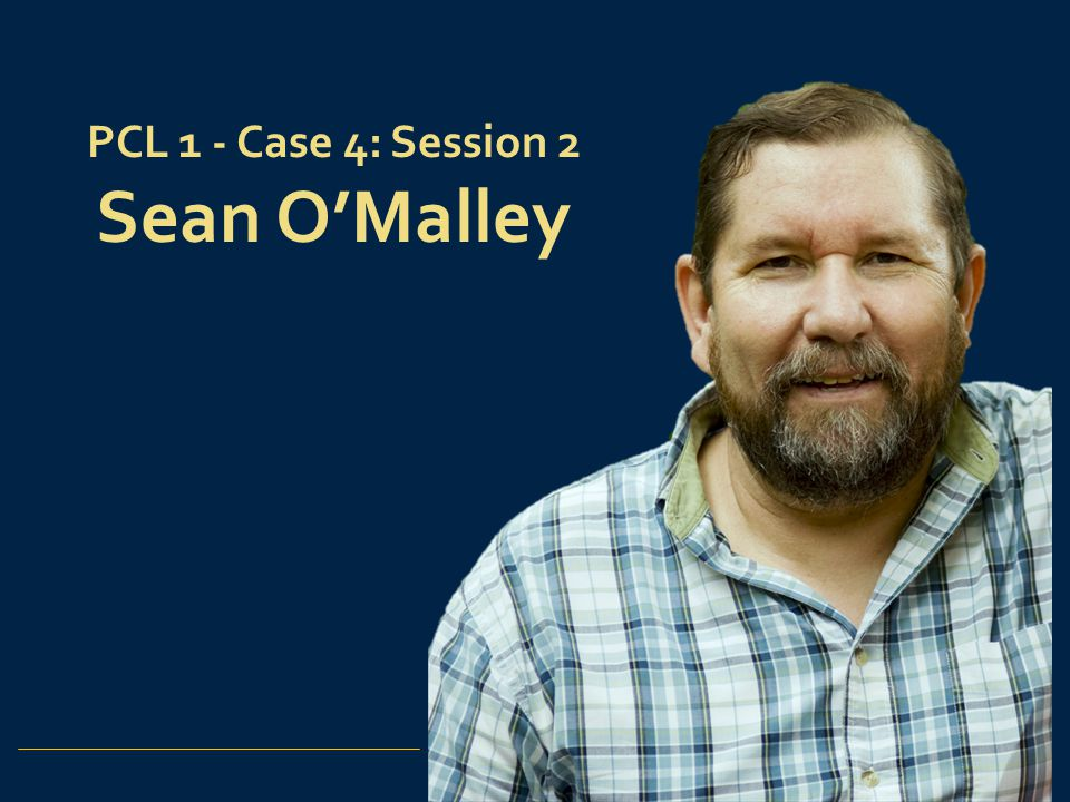 27 PCL 1 - Case 4: Session 2 Sean O'Malley