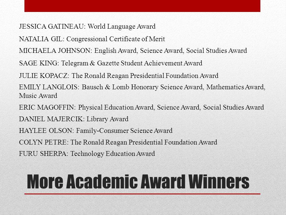 EVEN More Academic Award Winners ASHLEY STANLEY: Salutatorian Honor Class of 2013 JULIE SZAMOCKI: Library Award ANDREW VALENTINE: World Language Award MARISSA WARE: English Award BRIANA WRUBLESKI: The Ronald Reagan Presidential Foundation Award