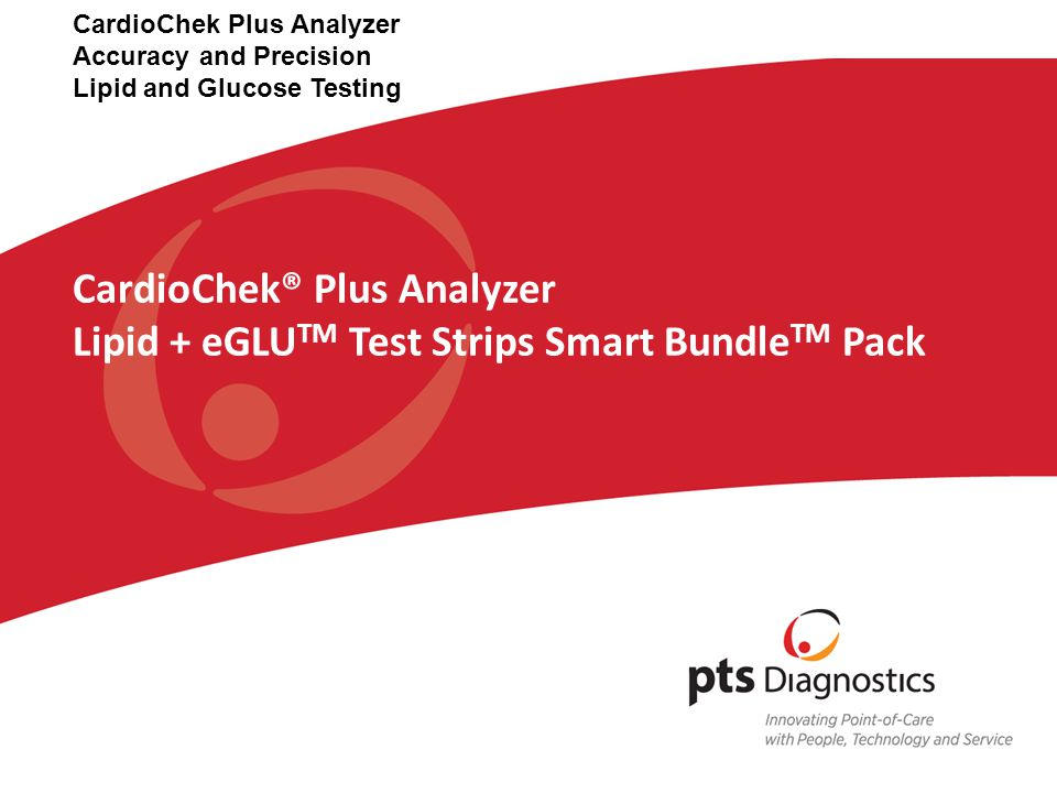 Portable – use in multiple exam rooms Battery operated Results in as little as 90 seconds Only requires a small drop and 40 μL of blood from finger stick Easy to use – minimal training required Reimbursable Low maintenance PTS Diagnostics' CardioChek Plus® Lipid + eGLU Test Strips Smart Bundle TM Pack Analyzer here