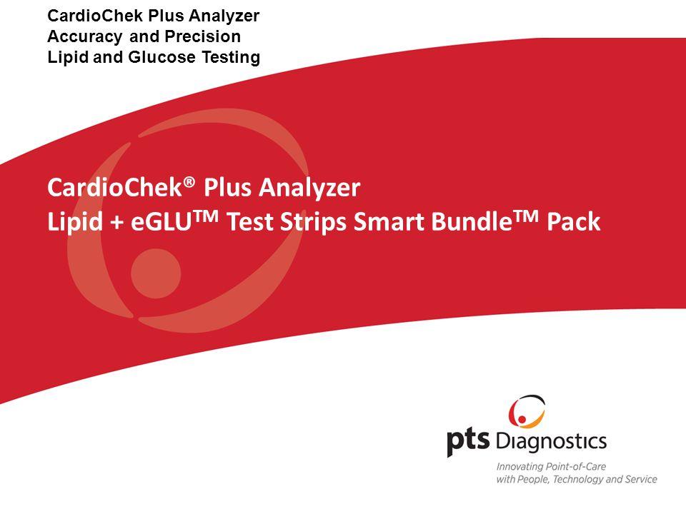 CardioChek® Plus Analyzer Lipid + eGLU TM Test Strips Smart Bundle TM Pack CardioChek Plus Analyzer Accuracy and Precision Lipid and Glucose Testing