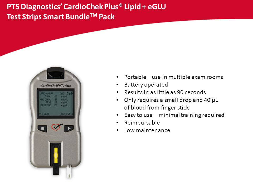 PTS Diagnostics' CardioChek® Plus Analyzer and Lipid + eGLU Test Strips Smart Bundle TM Pack Precision Excellent precision at the low, mid and high range of the assay.