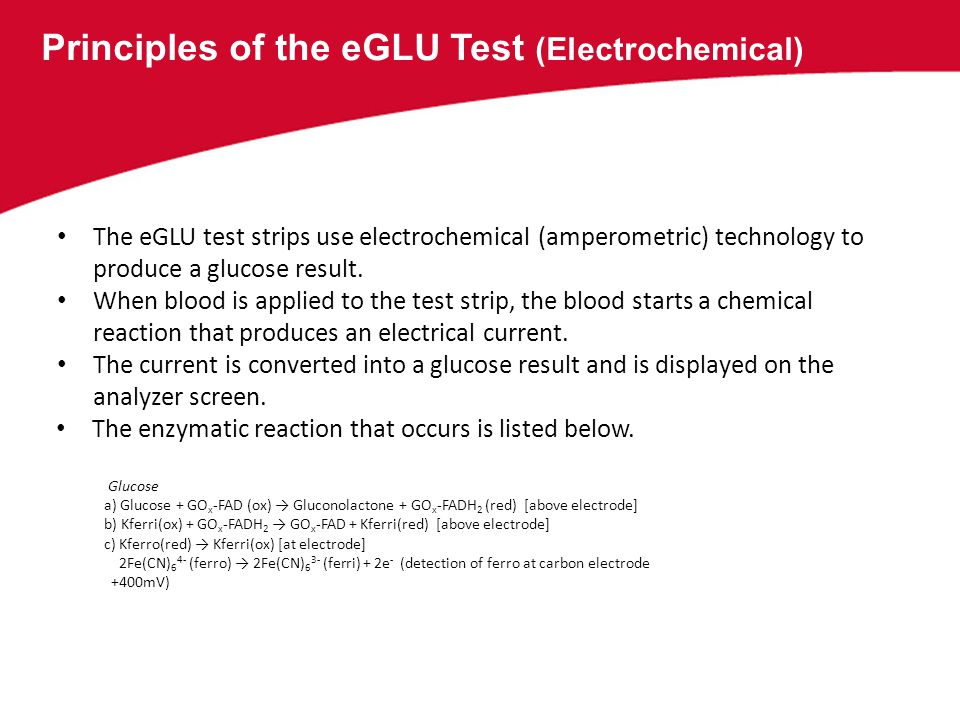 Principles of the eGLU Test (Electrochemical) The eGLU test strips use electrochemical (amperometric) technology to produce a glucose result. When blo