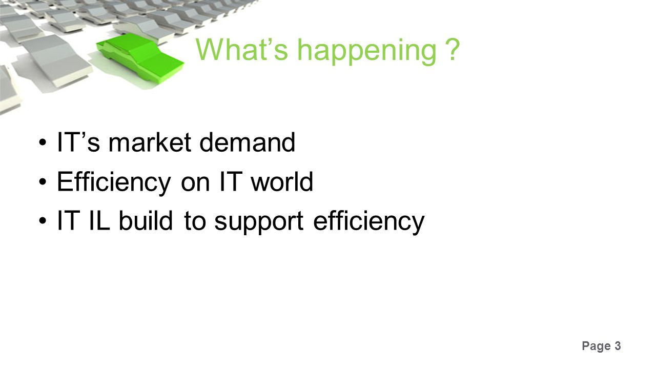 Page 3 What's happening ? IT's market demand Efficiency on IT world IT IL build to support efficiency